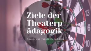 Ziele der Theaterpädagogik
