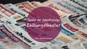 Zeitungstheater – Theater der Unterdrückten: So gelingt dir Politische Bildung bei jungen Menschen
