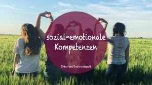 Sozial-emotionale Kompetenzen – Jetzt kannst du mit Theater diese Kompetenzen fördern!